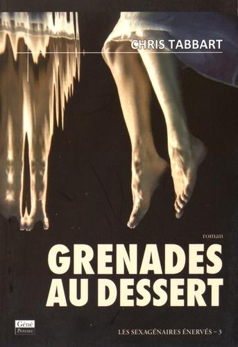 Chris Tabbart - Les sexagénaires énervés Tome 3 : Grenades pour le dessert.