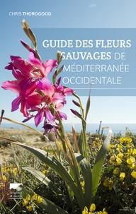 Chris Thorogood - Guide des fleurs sauvages de Méditerranée occidentale.