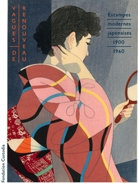 Chris Uhlenbeck et Amy Reigle Newland - Vagues de renouveau - Estampes japonaises modernes (1900-1960) Chefs-d'oeuvre du musée Nihon no hanga, Amsterdam.