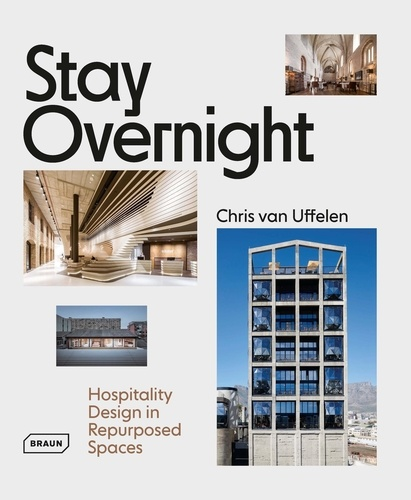 Chris Van Uffelen - Stay Overnight - Hospitality Design in Repurposed Spaces.