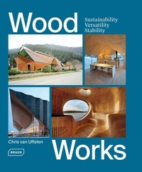 Chris Van Uffelen - Wood Works - Sustainability, Versatility, Stability.