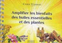 Chris Verbeke - Amplifier les bienfaits des huiles essentielles et des plantes.