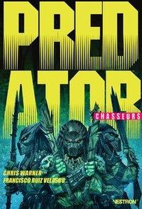 Chris Warner et Francisco Ruiz Velasco - Predator : Chasseurs Tome 1 : .