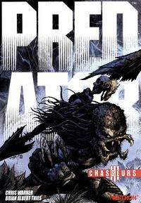 Chris Warner et Brian Albert Thies - Predator : Chasseurs Tome 3 : .