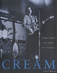 Chris Welch - Cream - The Legendary Sixties Supergroup.