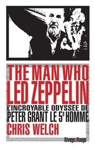 The man who Led Zeppelin - Lincroyable odyssée de Peter Grant, le cinquième homme.pdf