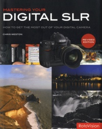 Chris Weston - Mastering your digital SLR - How to get the most out of your digital camera.