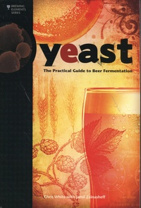 Chris White et Jamil Zainasheff - Yeast - The Practical Guide to Beer Fermentation.