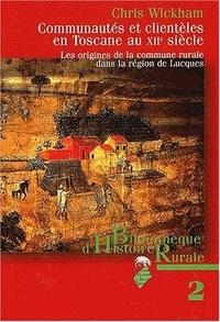 Chris Wickham - Communautés et clientèles en Toscane au XIIe siècle - Les origines de la commune rurale de la région de Lucques.