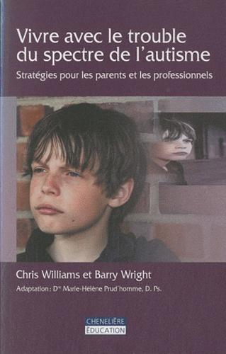 Chris Williams et Barry Wright - Vivre avec le trouble du spectre de l'autisme - Stratégie pour les parents et les professionnels.