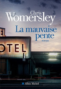 Chris Womersley - La mauvaise pente.