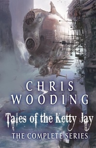 Chris Wooding - Tales of the Ketty Jay - Retribution Falls, The Black Lung Captain, The Iron Jackal, The Ace of Skulls.