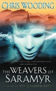 Chris Wooding - The Weavers Of Saramyr - Book One of the Braided Path.