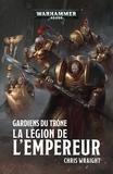 Chris Wraight - Gardiens du trône - La légion de l'Empereur.
