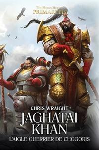 Chris Wraight - The Horus Heresy Primarchs  : Jaghatai Khan - Le faucon de Chogoris.