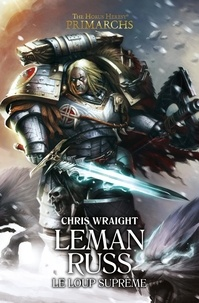 Chris Wraight - The Horus Heresy Primarchs  : Leman Russ - Le loup suprême.