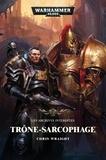 Chris Wraight - Trône-Sarcophage - Les archives interdites.