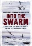 Chris Yeoman et Tor Idar Larsen - Into the Swarm: Stories of RAF Fighter Pilots in the Second World War.