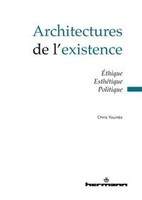 Chris Younès - Architectures de l'existence - Ethique, esthétique, politique.