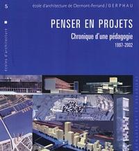 Chris Younès et Didier Rebois - Penser en projets - Chronique d'une pédagogie 1997-2002.