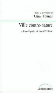 Chris Younès et  Collectif - Ville contre-nature - Philosophie et architecture.