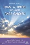 Chrissie Astell - Dans la lumière de votre ange gardien.