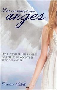 Chrissie Astell - Les cadeaux des anges - Des histoires inspirantes de réelles rencontres avec des anges.
