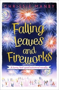 Chrissie Manby - Falling Leaves and Fireworks: a funny, feel-good autumnal enovella - (A Proper Family eNovella).