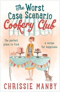 Chrissie Manby - The Worst Case Scenario Cookery Club.