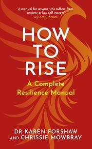 Chrissie Mowbray et Dr Amir Khan - How to Rise - A Complete Resilience Manual.