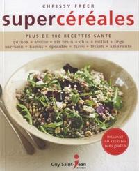 Chrissy Freer - Supercéréales - Plus de 100 recettes santé.