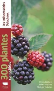 Christa Bastgen et Berko Schröder - 300 plantes comestibles.