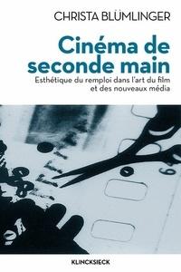 Christa Blümlinger - Cinéma de seconde main - Esthétique du remploi dans l'art du film et des nouveaux médias.