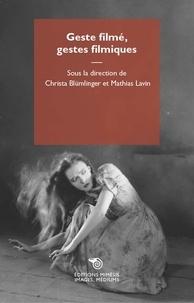 Christa Blümlinger et Mathias Lavin - Geste filmé, gestes filmiques.