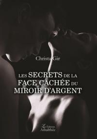 Christa Gir - Les secrets de la face cachée du miroir d'argent.
