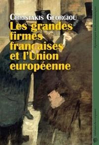 Christakis Georgiou - Les grandes firmes françaises et l'Union Européenne - Economie politique de la construction du capitalisme européen intégré, de l'Acte Unique à la crise de la zone euro.