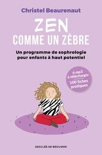 Christel Beaurenaut - Zen comme un zèbre - Un programme de sophrologie pour enfants à haut potentiel.