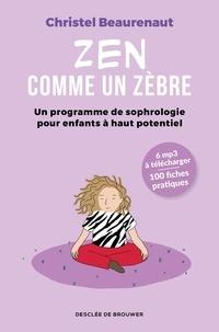 Christel Beaurenaut - Zen comme un zèbre - Mon programme de sophrologie pour enfants haut potentiel.