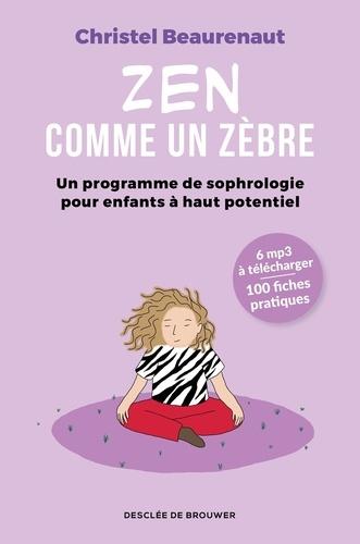 Zen comme un zèbre. Mon programme de sophrologie pour enfants haut potentiel