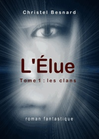 Christel Besnard - L'Elue Tome 1 : Les clans.