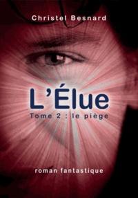 Christel Besnard - L'Elue Tome 2 : Le piège.