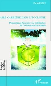 Christel Bosc - Faire carrière dans l'écologie - Dynamiques françaises de politisation de l'environnement urbain.