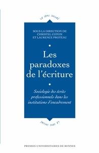 Christel Coton et Laurence Proteau - Les paradoxes de l'écriture - Sociologie des écrits professionnels dans les institutions d'encadrement.