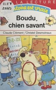 Christel Desmoinaux et Claude Clément - Boudu, chien savant.