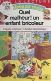 Christel Desmoinaux et  Clément - Quel malheur ! un enfant bricoleur.