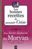 Christel Durantin - Les bonnes recettes de mamie Odette - Précédées de Une brève histoire du Morvan.