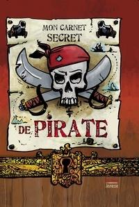 Christel Durantin et Sébastien Gauvin - Mon carnet secret de pirate.