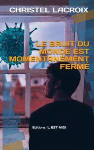 Christel Lacroix - Le bruit du monde est momentanément fermé.