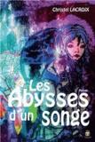 Christel Lacroix - Les abysses d'un songe.