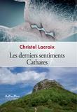 Christel Lacroix - Les derniers sentiments cathares.